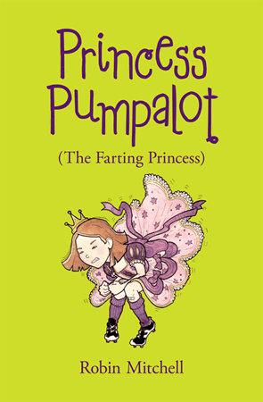 Princess Pumpalot (The Farting Princess) by Robin Mitchell